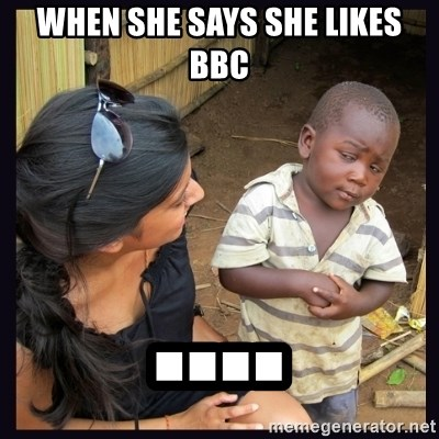 Skeptical third-world kid - when she says she likes BBC ....