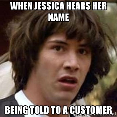 Conspiracy Keanu - when jessica hears her name  being told to a customer