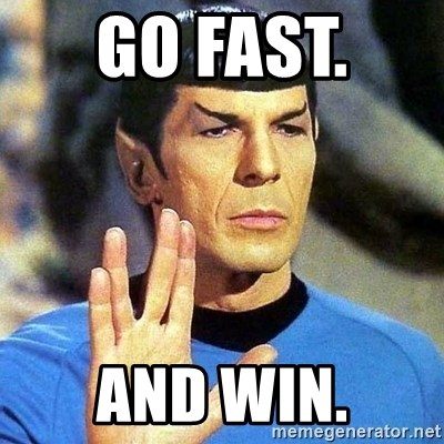 Spock - Go fast.  And win.