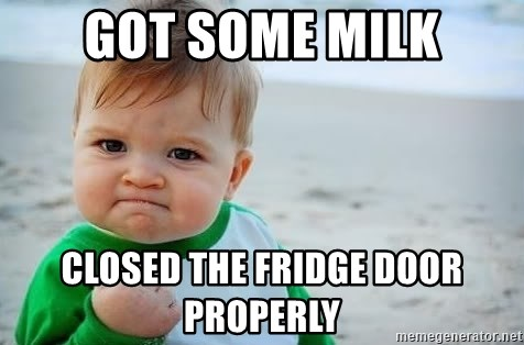 fist pump baby - Got some milk Closed the fridge door properly