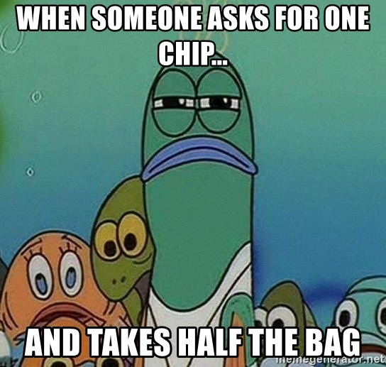 Serious Fish Spongebob - When someone asks for one chip... And takes half the bag