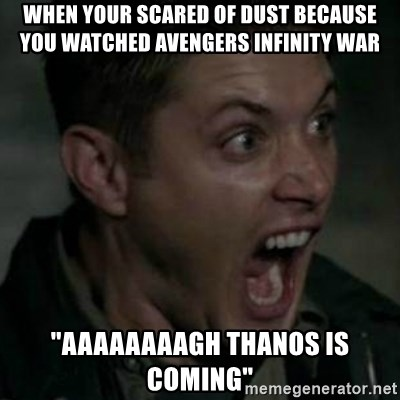 """Supernatural Dean Face - When your scared of dust because you watched avengers infinity war """"AAAAAAAAGH thanos is coming"""""""