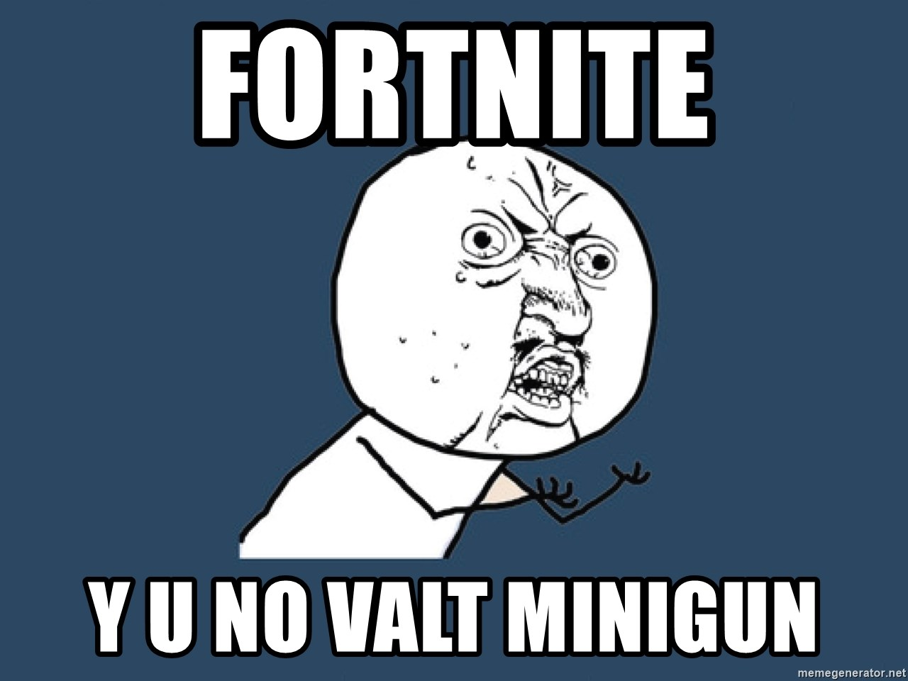 Y U No - fortnite y u no valt minigun