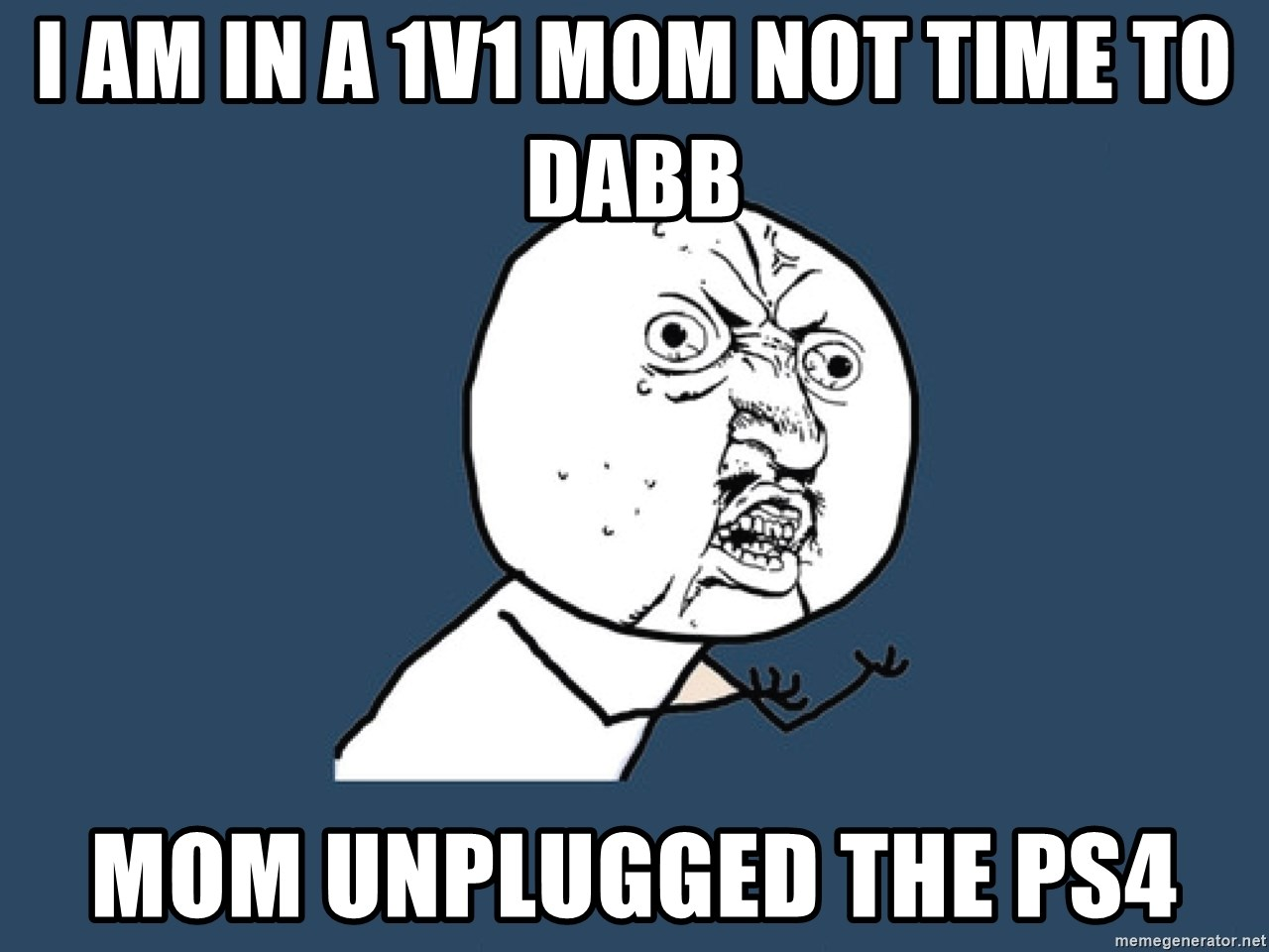 Y U No - i am in a 1v1 mom not time to dabb mom unplugged the ps4