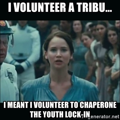 I volunteer as tribute Katniss - I volunteer a tribu... I meant I volunteer to chaperone the youth lock-in
