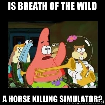 Patrick Star Instrument - Is Breath of the Wild a horse killing simulator?