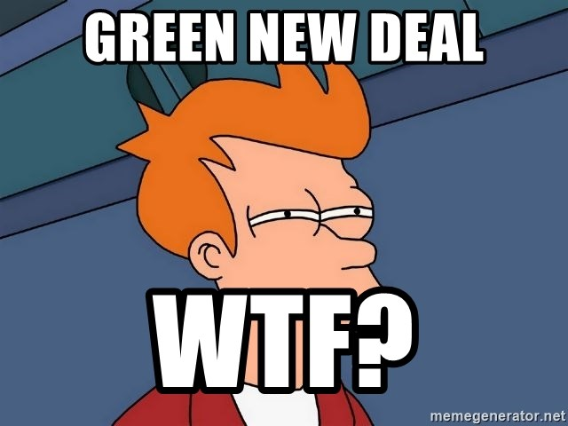 Futurama Fry - Green new deal Wtf?