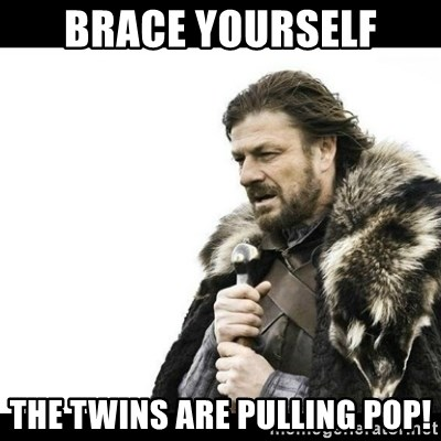 Winter is Coming - Brace yourself The twins are pulling pop!