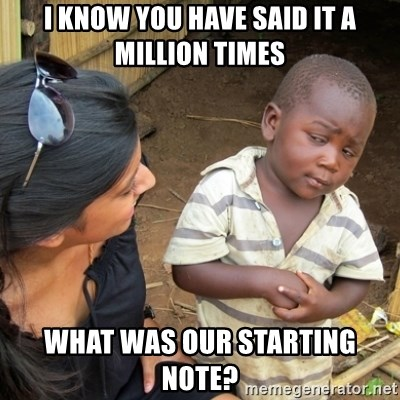Skeptical 3rd World Kid - I know you have said it a million times What was our starting note?