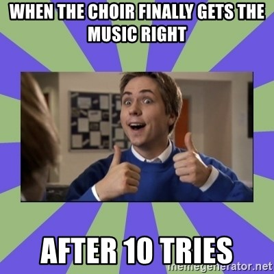 INBETWEENERS FRIEND - When the Choir Finally gets the music right After 10 tries