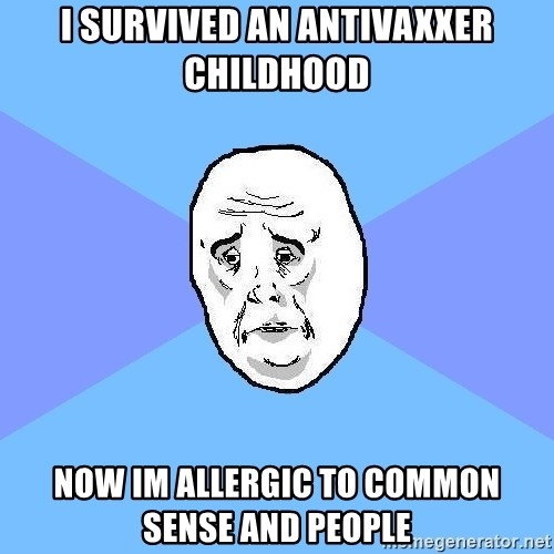 Okay Guy - I survived an antivaxxer childhood Now im allergic to common sense and people