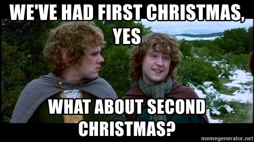What about second breakfast? - We've had first Christmas, yes What about second Christmas?