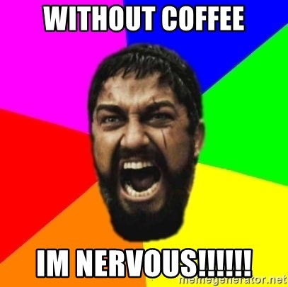 sparta - Without coffee Im nervous!!!!!!