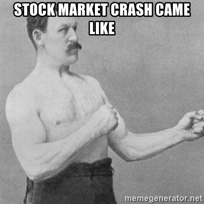 overly manlyman - Stock market crash came like