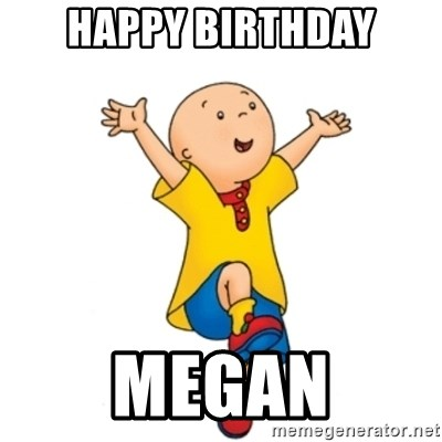 caillou - HAPPY BIRTHDAY MEGAN