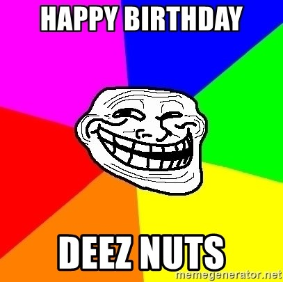 Trollface - Happy Birthday  Deez nuts