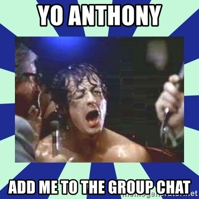 Rocky Balboa - yo Anthony add me to the group chat