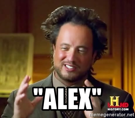 "Ancient Aliens - ""ALEX"""