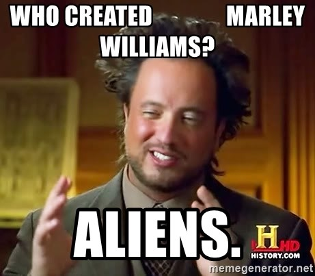Ancient Aliens - Who Created                Marley Williams? Aliens.