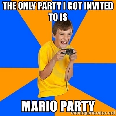 Annoying Gamer Kid - the only party i got invited to is mario party
