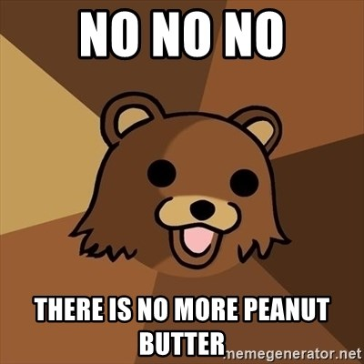 Pedobear - no no no there is no more peanut butter