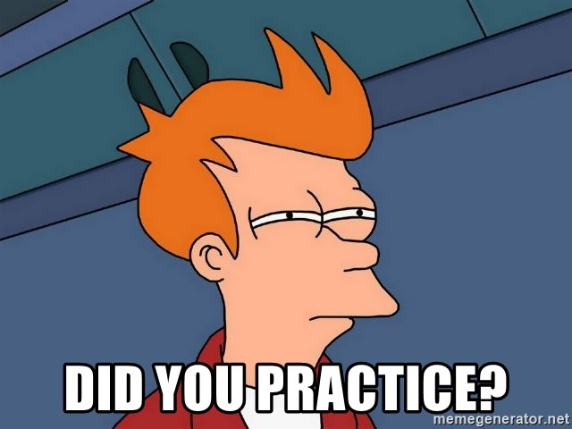 Futurama Fry - did you practice?