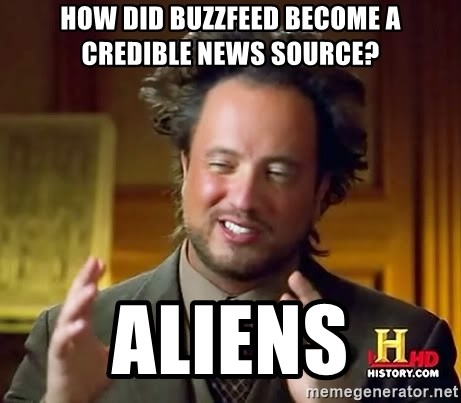 Ancient Aliens - How did buzzfeed become a credible news source? Aliens