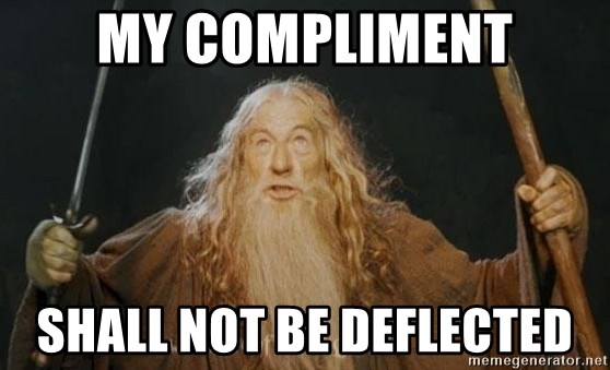 You shall not pass - My compliment Shall not be deflected