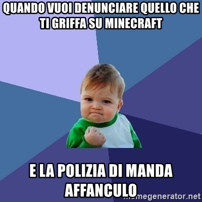 Success Kid - Quando vuoi denunciare QuEllo che ti griffa su minecraft E la polizia di manda affanculo