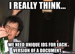 Drunk Charlie Sheen - I really think... we need unique IDs for each version of a document.