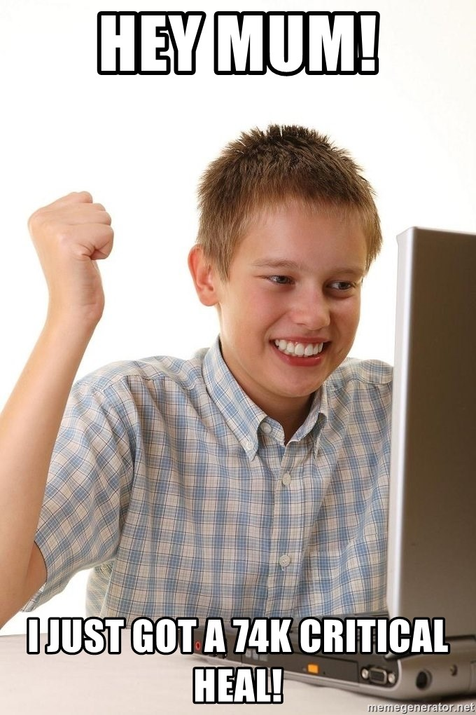 First Day on the internet kid - Hey mum!  I just got a 74k critical heal!