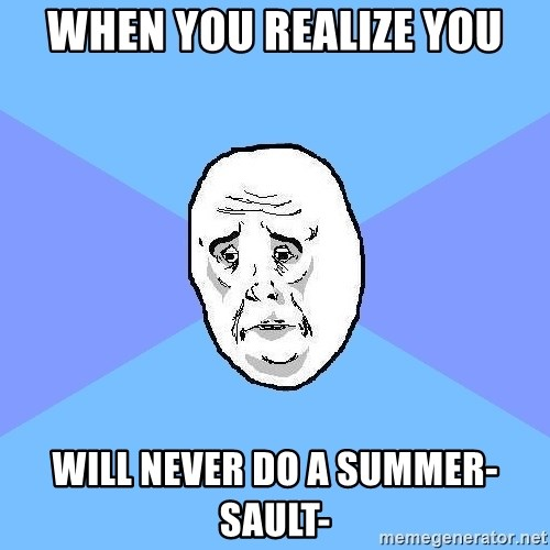 Okay Guy - When you realize you Will never do a summer-sault-