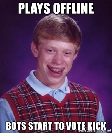 Bad Luck Brian - plays offline bots start to vote kick