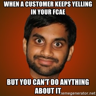 Generic Indian Guy - when a customer keeps yelling in your fcae but you can't do anything about it
