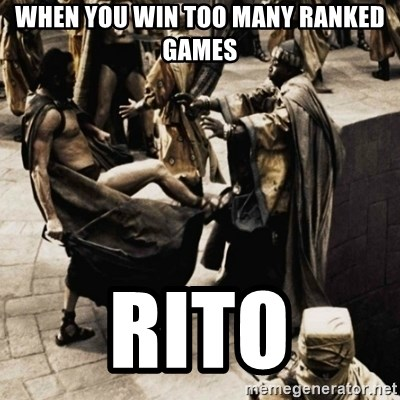 sparta kick - When you win too many ranked games Rito