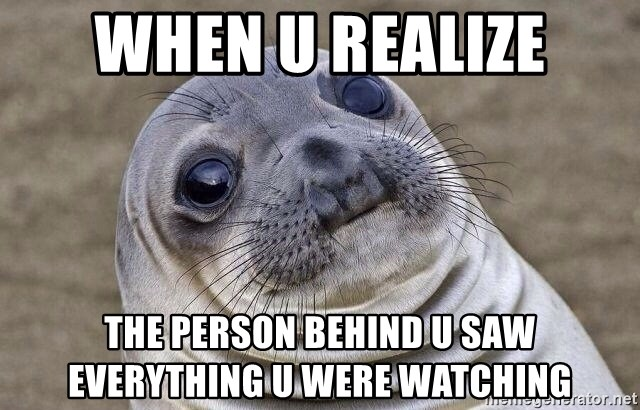 Awkward Seal - When u realize the person behind u saw everything u were watching