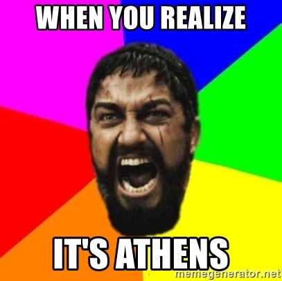 sparta - When you realize It's Athens