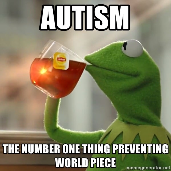 Kermit The Frog Drinking Tea - Autism the number one thing preventing world piece
