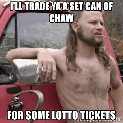 Almost Politically Correct Redneck - I'll trade ya a set can of chaw for some lotto tickets