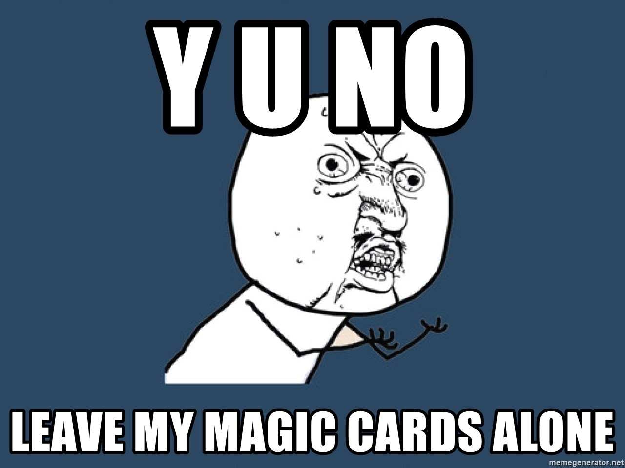 Y U No - Y U No leave my magic cards alone