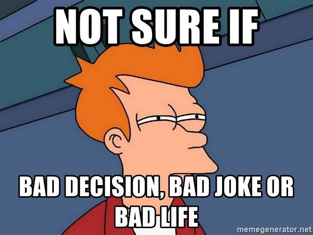 Futurama Fry - Not sure if  bad decision, bad joke or bad life
