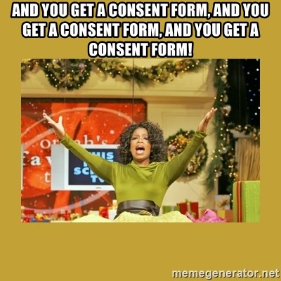 Oprah You get a - And you get a consent form, and you get a consent form, and you get a consent form!