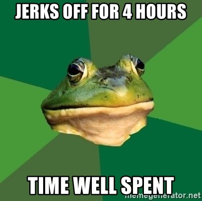 Foul Bachelor Frog - Jerks off for 4 hours Time well spent