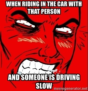 Rage Face - When riding in the car with that person  And someone is driving slow