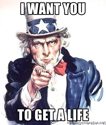 Uncle Sam - I want you to get a life