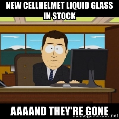 and they're gone - New Cellhelmet Liquid Glass In Stock AAAAnd They're gone