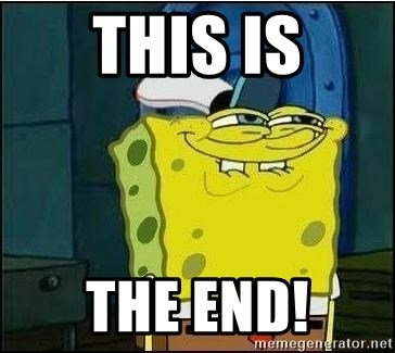 Spongebob Face - This is the END!