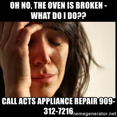 First World Problems - Oh No, The Oven is Broken - What do I do?? Call ACTS Appliance Repair 909-312-7216