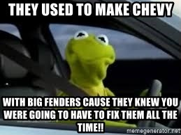 kermit the frog in car - they used to make chevy with big fenders cause they knew you were going to have to fix them all the time!!