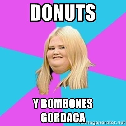 Fat Girl - donuts y bombones           gordaca